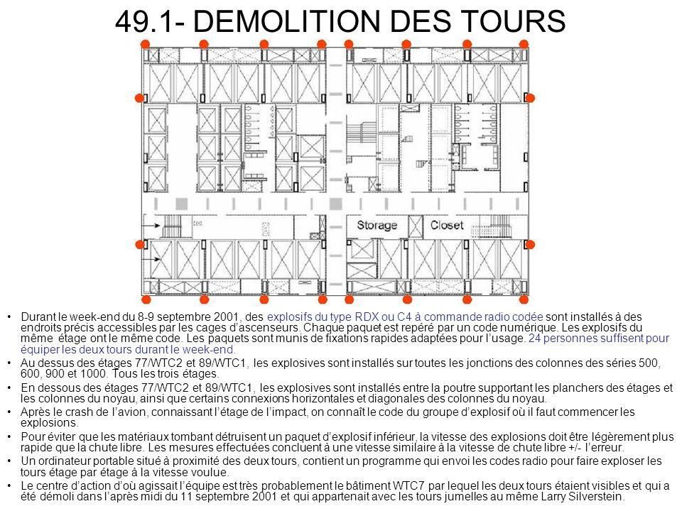49.1- DEMOLITION DES TOURS Durant le week-end du 8-9 septembre 2001, des explosifs du type RDX ou C4 à commande radio codée sont installés à des endroits précis accessibles par les cages dascenseurs.