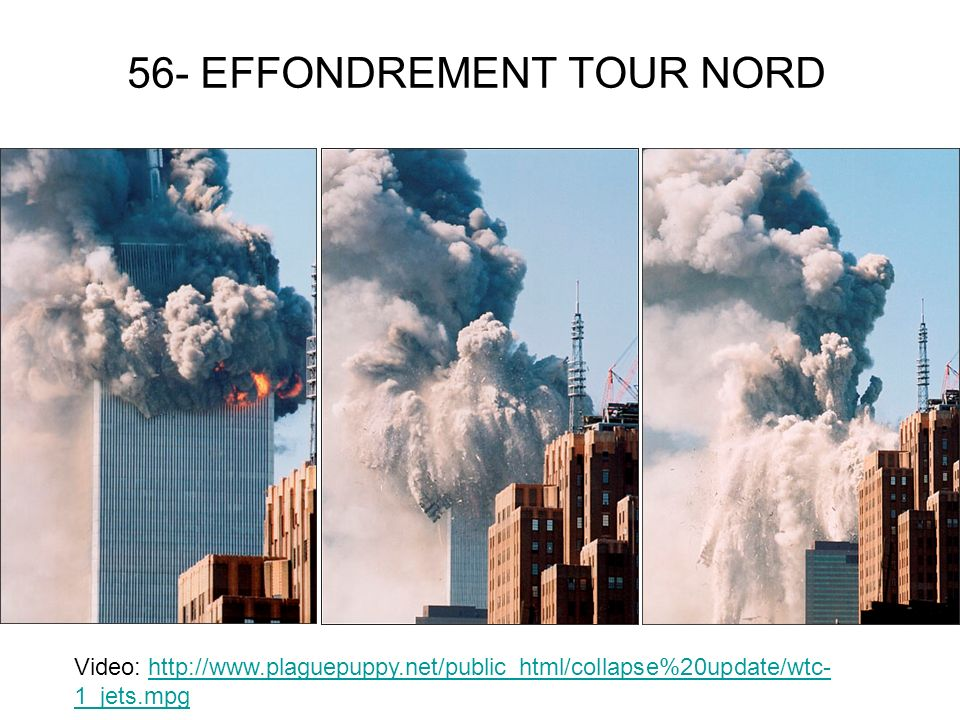 56- EFFONDREMENT TOUR NORD Video: http://www.plaguepuppy.net/public_html/collapse%20update/wtc- 1_jets.mpghttp://www.plaguepuppy.net/public_html/colla