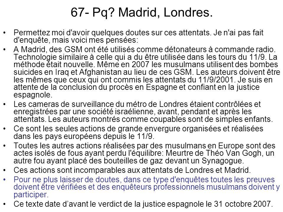 67- Pq.Madrid, Londres. Permettez moi d avoir quelques doutes sur ces attentats.