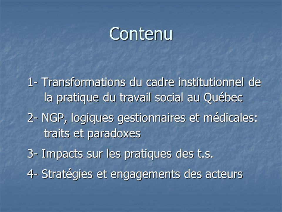Contenu 1- Transformations du cadre institutionnel de la pratique du travail social au Québec 2- NGP, logiques gestionnaires et médicales: traits et p