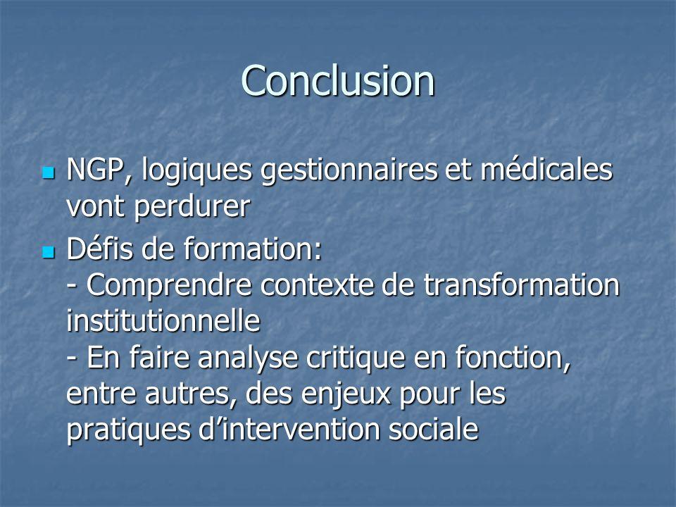Conclusion NGP, logiques gestionnaires et médicales vont perdurer NGP, logiques gestionnaires et médicales vont perdurer Défis de formation: - Compren