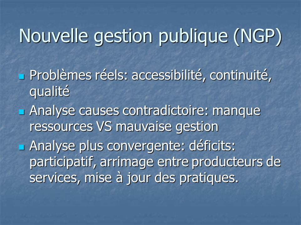 Nouvelle gestion publique (NGP) Problèmes réels: accessibilité, continuité, qualité Problèmes réels: accessibilité, continuité, qualité Analyse causes