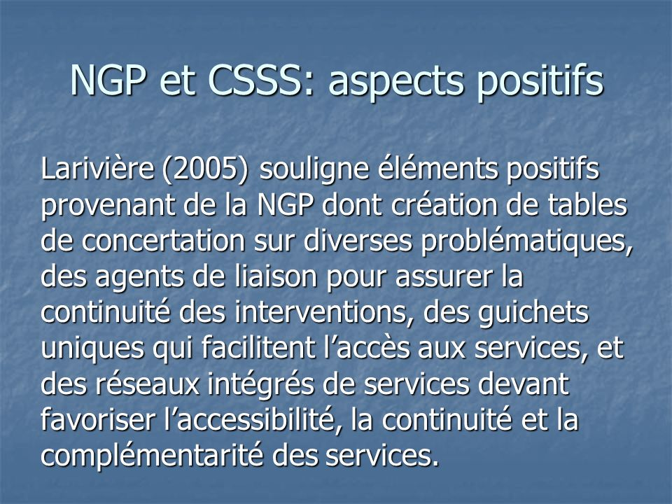 NGP et CSSS: aspects positifs Larivière (2005) souligne éléments positifs provenant de la NGP dont création de tables de concertation sur diverses pro