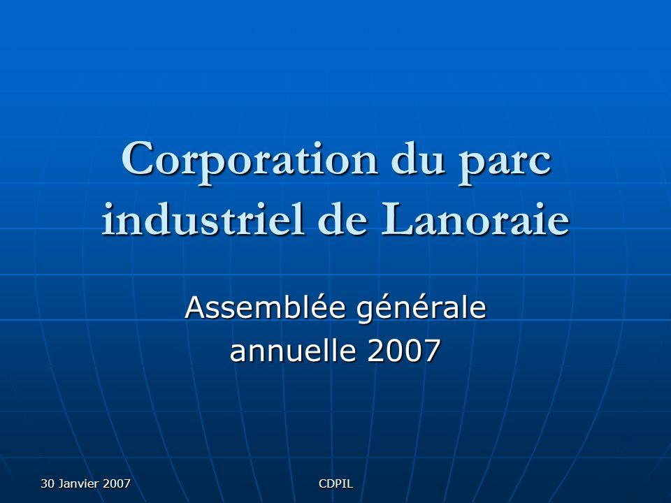 30 Janvier 2007CDPIL Corporation du parc industriel de Lanoraie Assemblée générale annuelle 2007