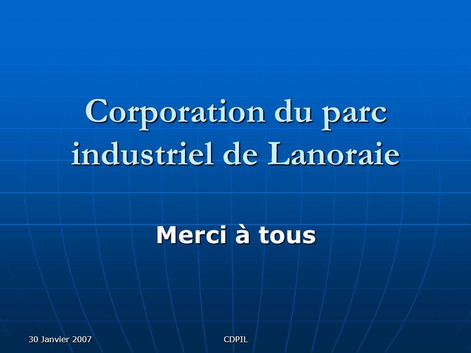 30 Janvier 2007CDPIL Corporation du parc industriel de Lanoraie Merci à tous
