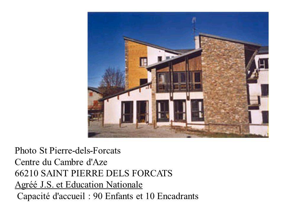 Photo St Pierre-dels-Forcats Centre du Cambre d'Aze 66210 SAINT PIERRE DELS FORCATS Agréé J.S. et Education Nationale Capacité d'accueil : 90 Enfants