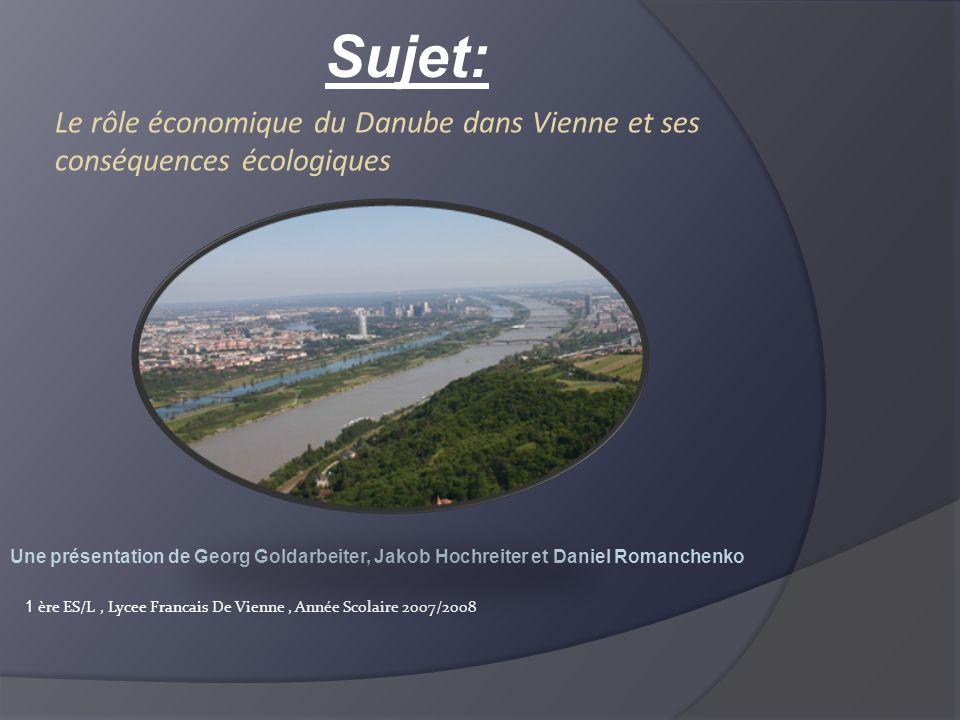Le rôle économique du Danube dans Vienne et ses conséquences écologiques Sujet: Une présentation de Georg Goldarbeiter, Jakob Hochreiter et Daniel Rom