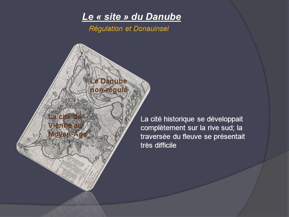 Le « site » du Danube Régulation et Donauinsel Le Danube non-régulé La cité de Vienne au Moyen-Âge La cité historique se développait complètement sur