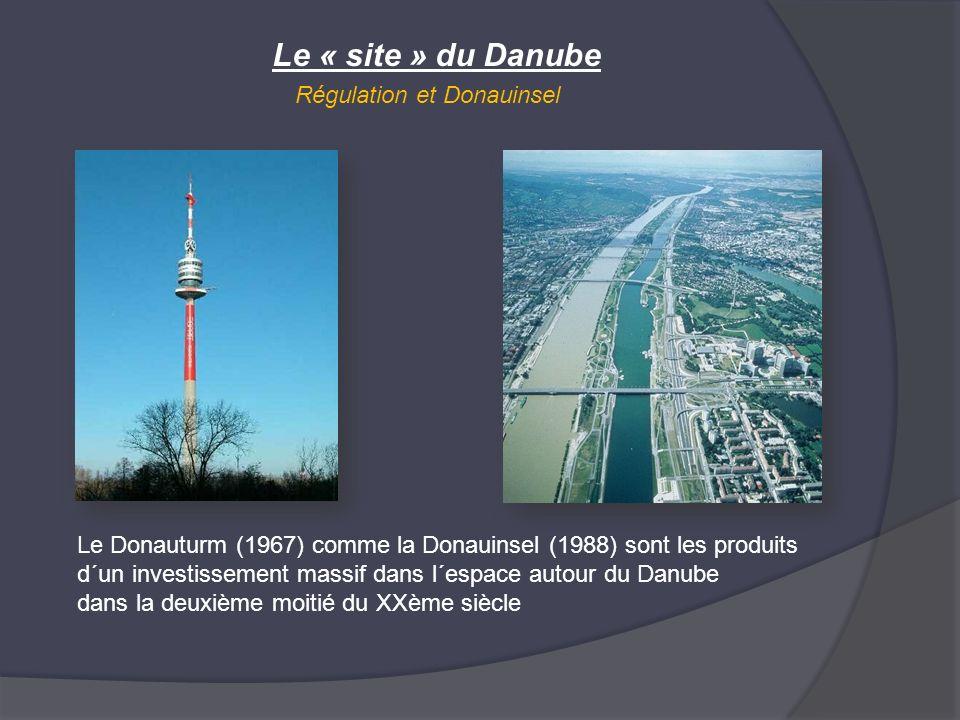 Le « site » du Danube Régulation et Donauinsel Le Donauturm (1967) comme la Donauinsel (1988) sont les produits d´un investissement massif dans l´espa