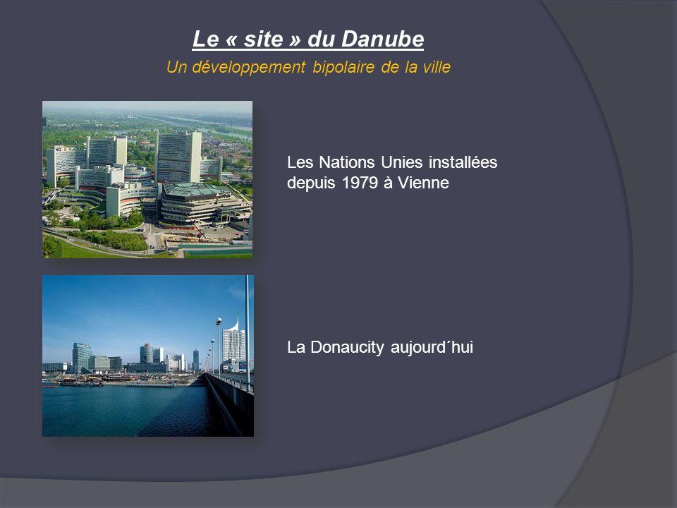 Le « site » du Danube Un développement bipolaire de la ville Les Nations Unies installées depuis 1979 à Vienne La Donaucity aujourd´hui