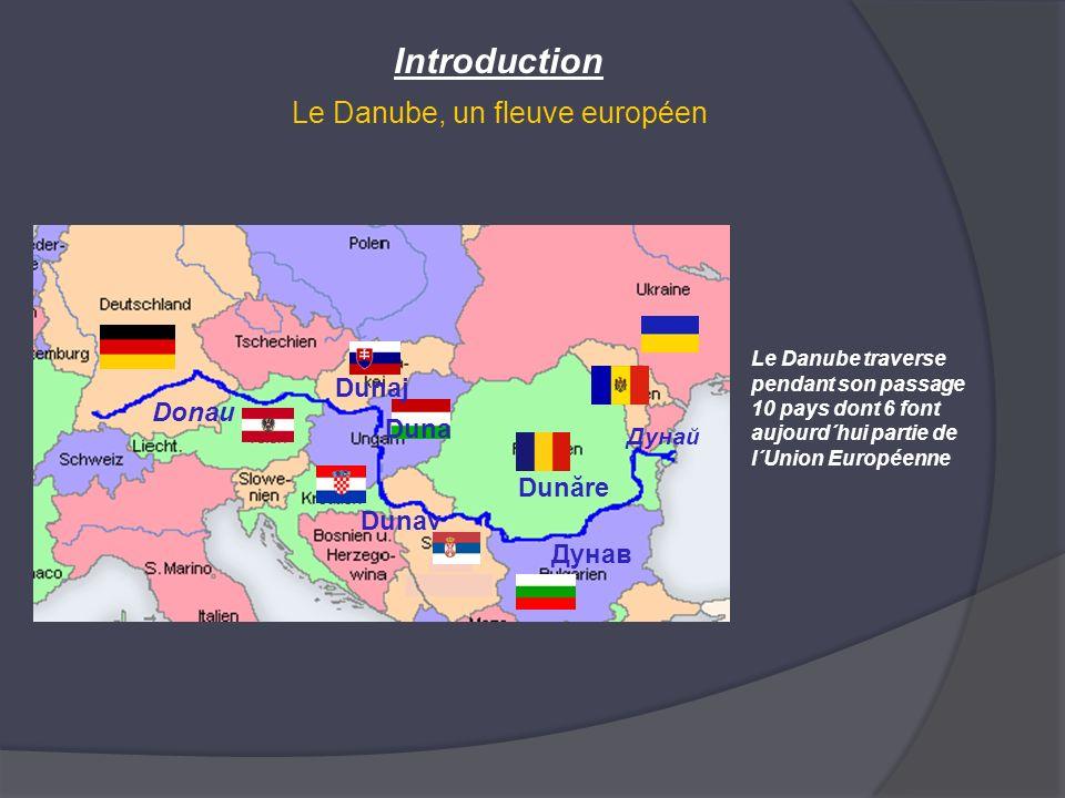 Le Danube, un fleuve européen Introduction Donau Дунай Duna Dunăre Дунав Dunav Dunaj Le Danube traverse pendant son passage 10 pays dont 6 font aujour