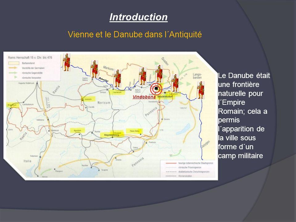 Vienne et le Danube dans l´Antiquité Vindobona Introduction Le Danube était une frontière naturelle pour l´Empire Romain; cela a permis l´apparition d