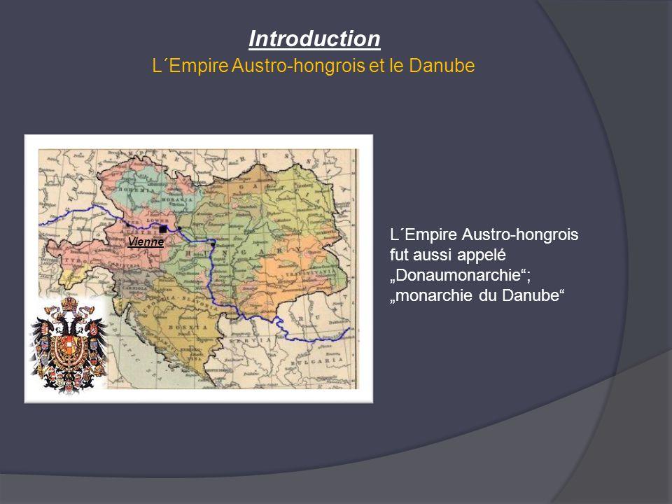 Vienne L´Empire Austro-hongrois et le Danube Introduction L´Empire Austro-hongrois fut aussi appelé Donaumonarchie; monarchie du Danube