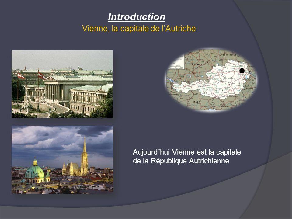 Vienne, la capitale de lAutriche Introduction Aujourd´hui Vienne est la capitale de la République Autrichienne