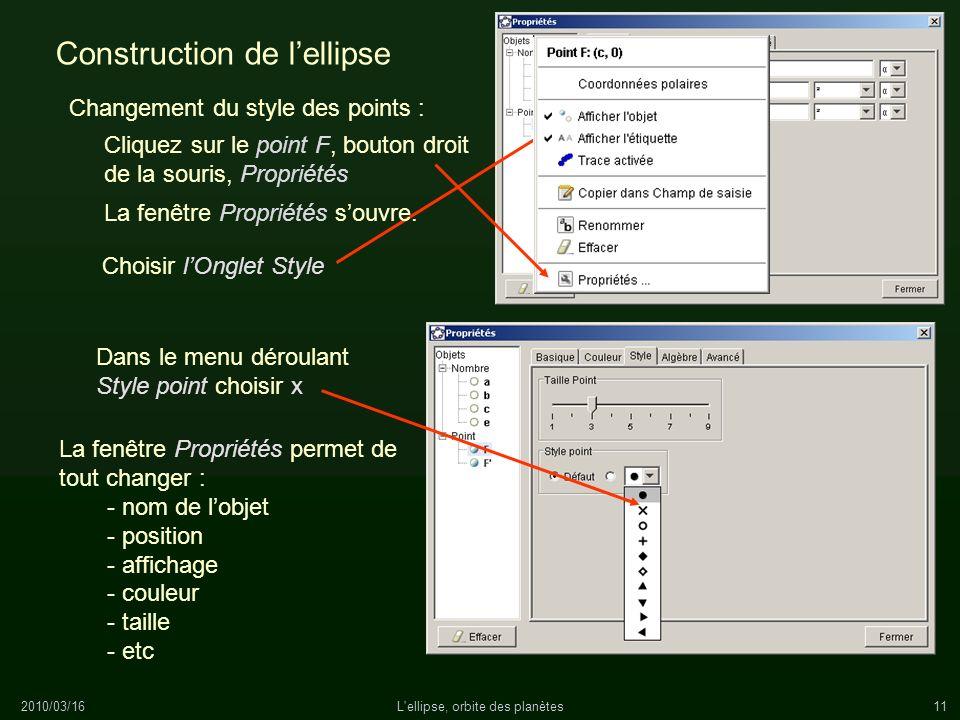 2010/03/16L'ellipse, orbite des planètes11 Construction de lellipse Changement du style des points : Cliquez sur le point F, bouton droit de la souris