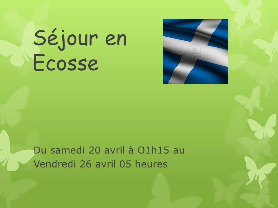 Séjour en Ecosse Du samedi 20 avril à O1h15 au Vendredi 26 avril 05 heures