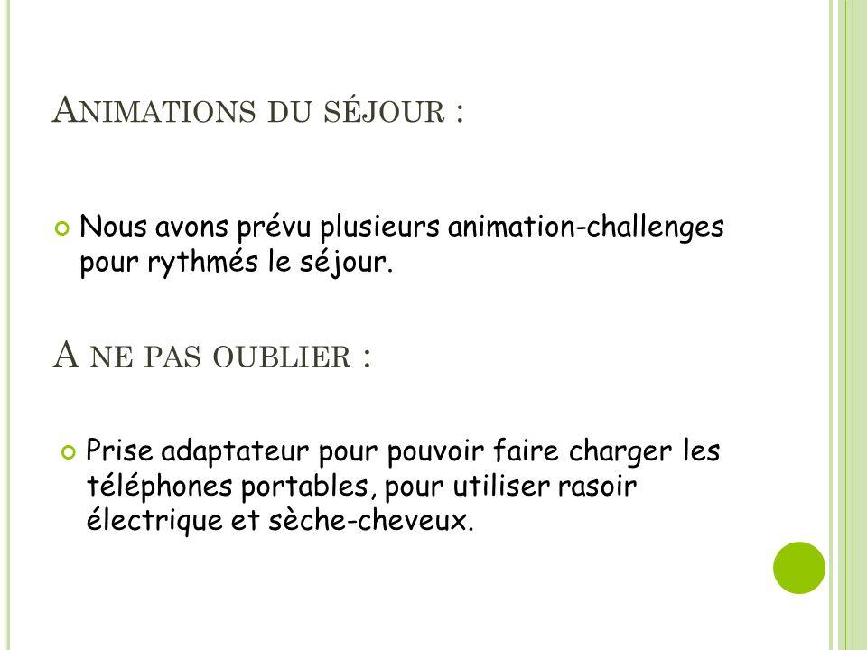 A NIMATIONS DU SÉJOUR : Nous avons prévu plusieurs animation-challenges pour rythmés le séjour.