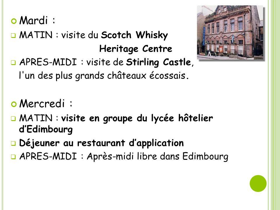 Mardi : MATIN : visite du Scotch Whisky Heritage Centre APRES-MIDI : visite de Stirling Castle, l un des plus grands châteaux écossais.