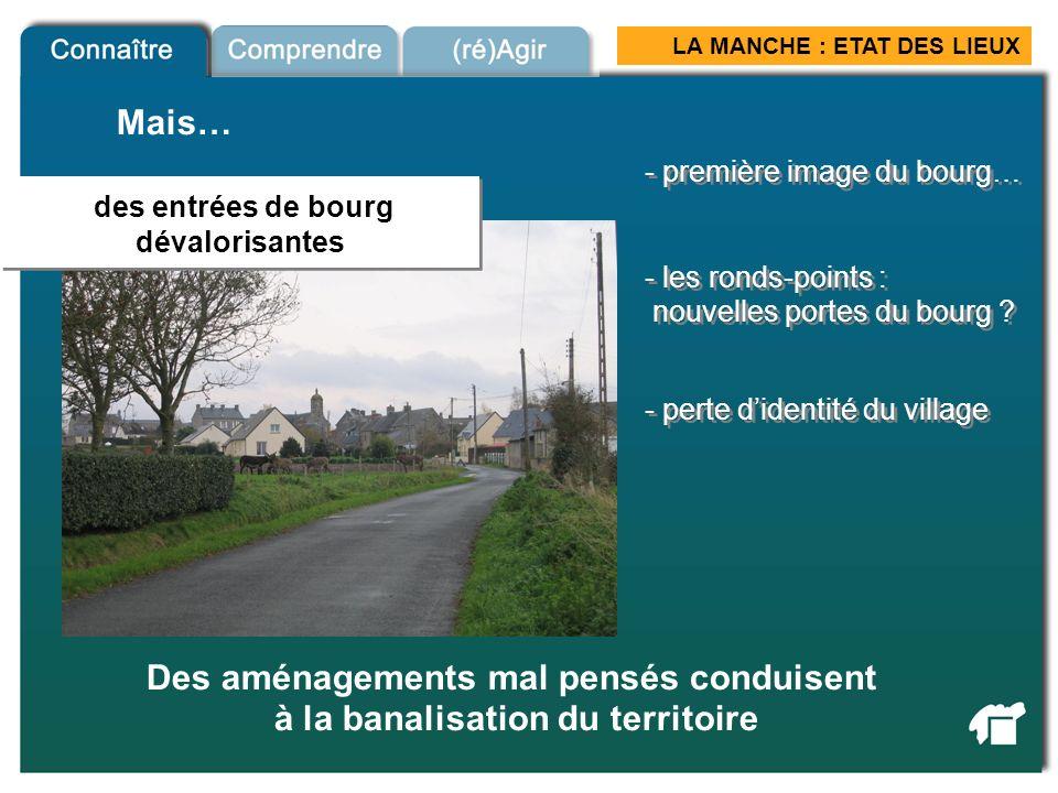 LA MANCHE : ETAT DES LIEUX Des aménagements mal pensés conduisent à la banalisation du territoire Entrées de ville Mais… - perte didentité du village