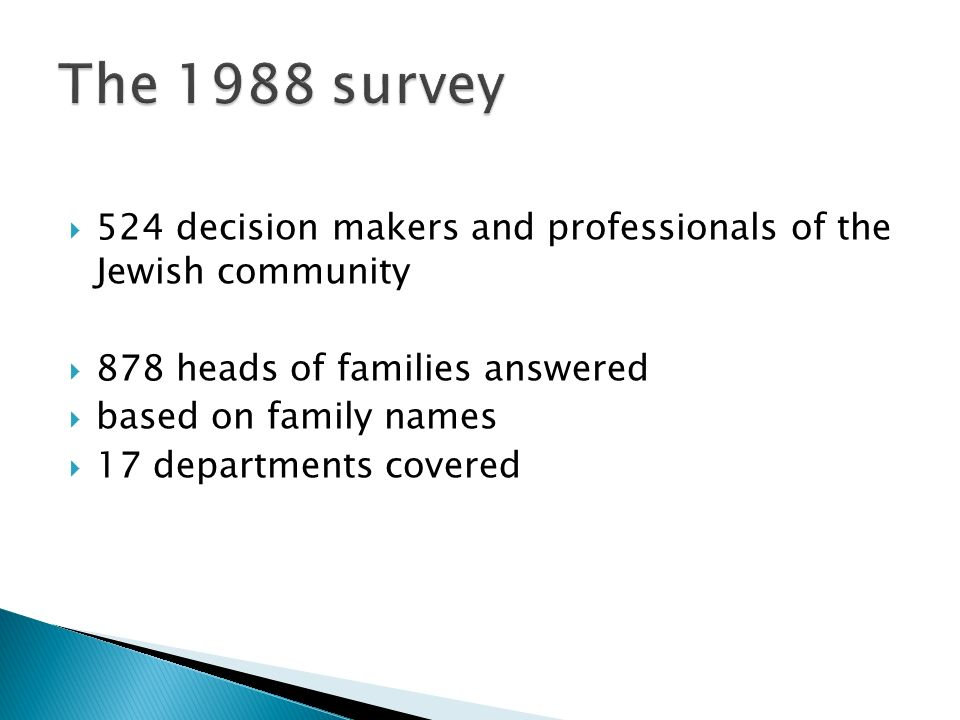 524 decision makers and professionals of the Jewish community 878 heads of families answered based on family names 17 departments covered