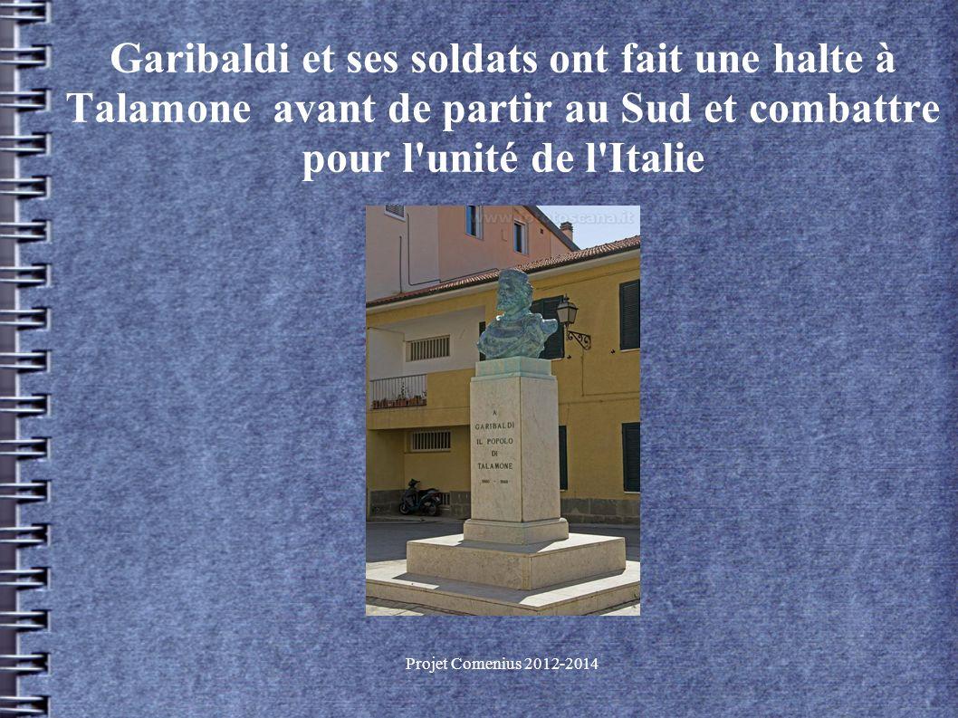 Projet Comenius 2012-2014 Garibaldi et ses soldats ont fait une halte à Talamone avant de partir au Sud et combattre pour l unité de l Italie
