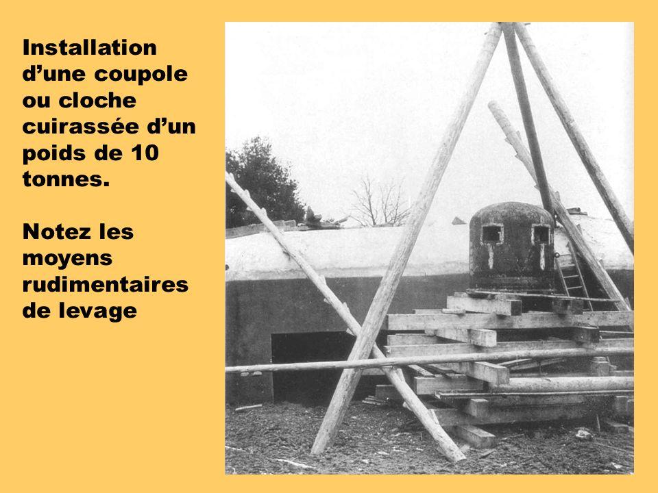 Installation dune coupole ou cloche cuirassée dun poids de 10 tonnes.