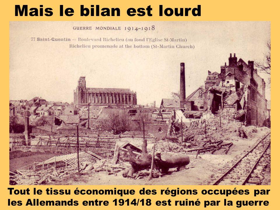 Mais le bilan est lourd Tout le tissu économique des régions occupées par les Allemands entre 1914/18 est ruiné par la guerre