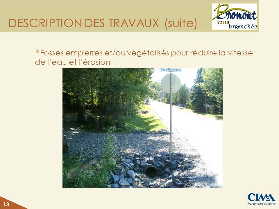 DESCRIPTION DES TRAVAUX (suite) Fossés empierrés et/ou végétalisés pour réduire la vitesse de leau et lérosion 13