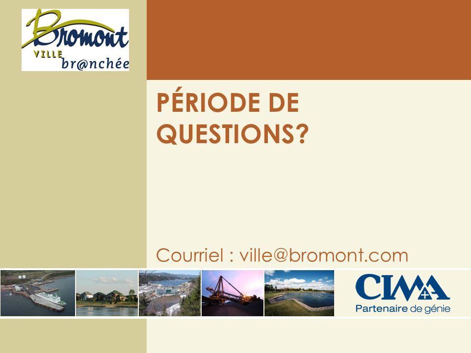 PÉRIODE DE QUESTIONS? Courriel : ville@bromont.com