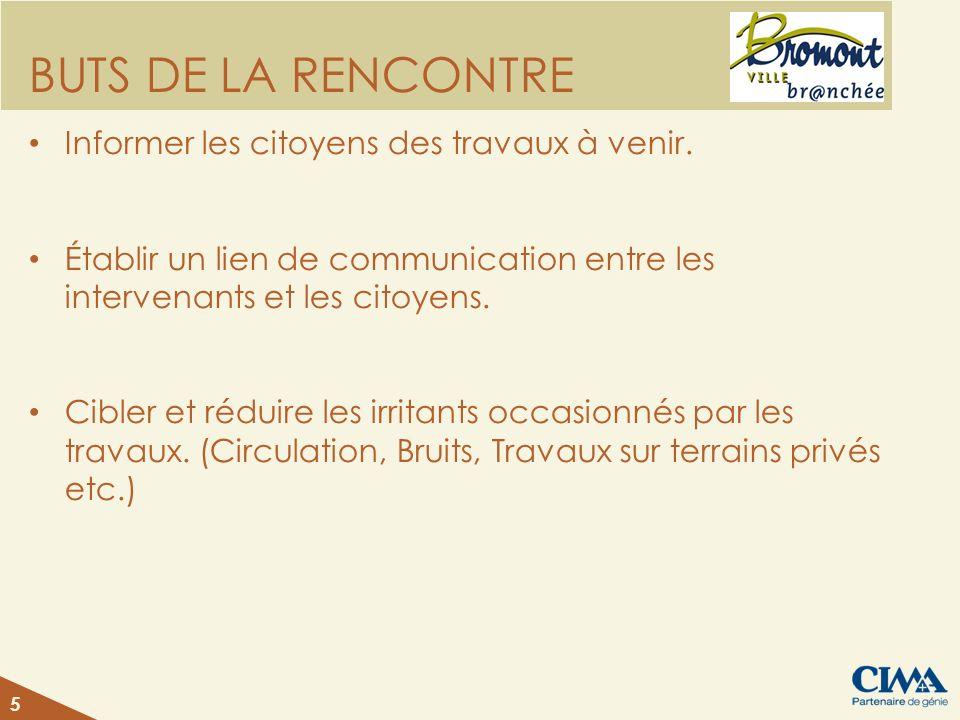 BUTS DE LA RENCONTRE Informer les citoyens des travaux à venir. Établir un lien de communication entre les intervenants et les citoyens. Cibler et réd