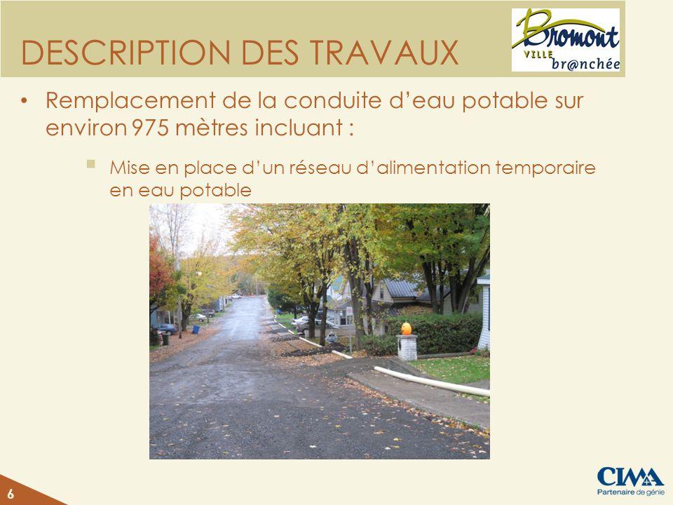 DESCRIPTION DES TRAVAUX Remplacement de la conduite deau potable sur environ 975 mètres incluant : Mise en place dun réseau dalimentation temporaire e