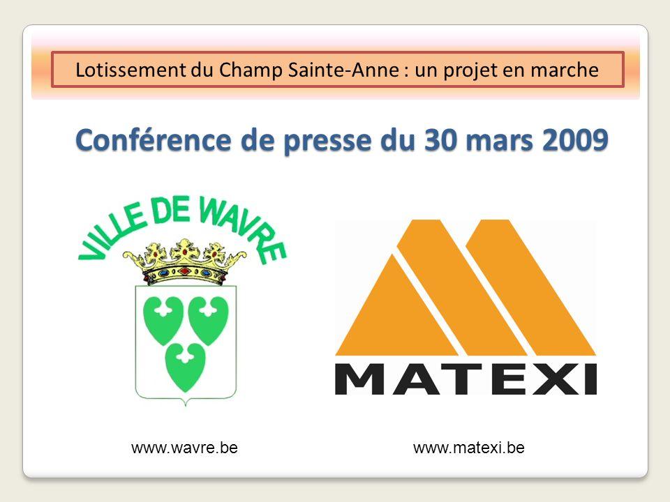 Conférence de presse du 30 mars 2009 Lotissement du Champ Sainte-Anne : un projet en marche www.wavre.be www.matexi.be
