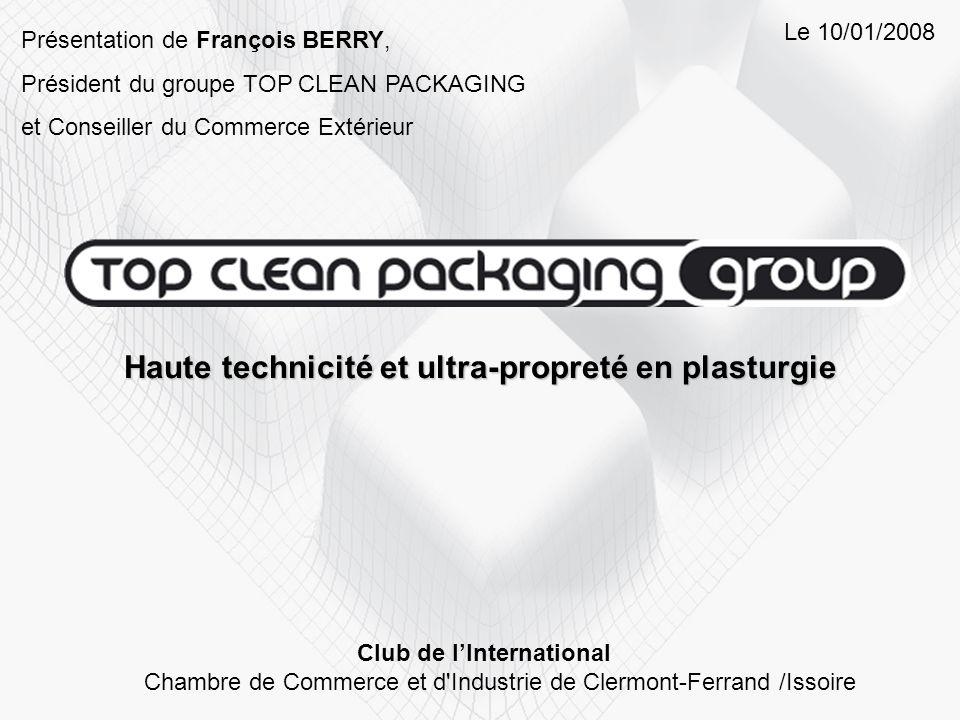 Haute technicité et ultra-propreté en plasturgie Présentation de François BERRY, Président du groupe TOP CLEAN PACKAGING et Conseiller du Commerce Ext