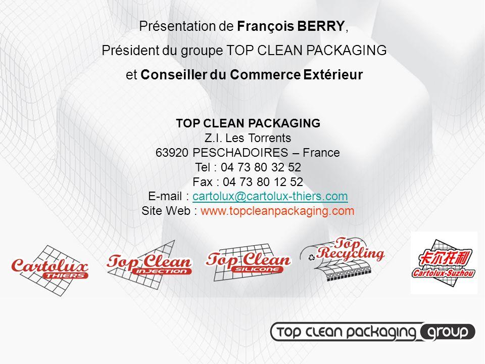 Présentation de François BERRY, Président du groupe TOP CLEAN PACKAGING et Conseiller du Commerce Extérieur TOP CLEAN PACKAGING Z.I. Les Torrents 6392