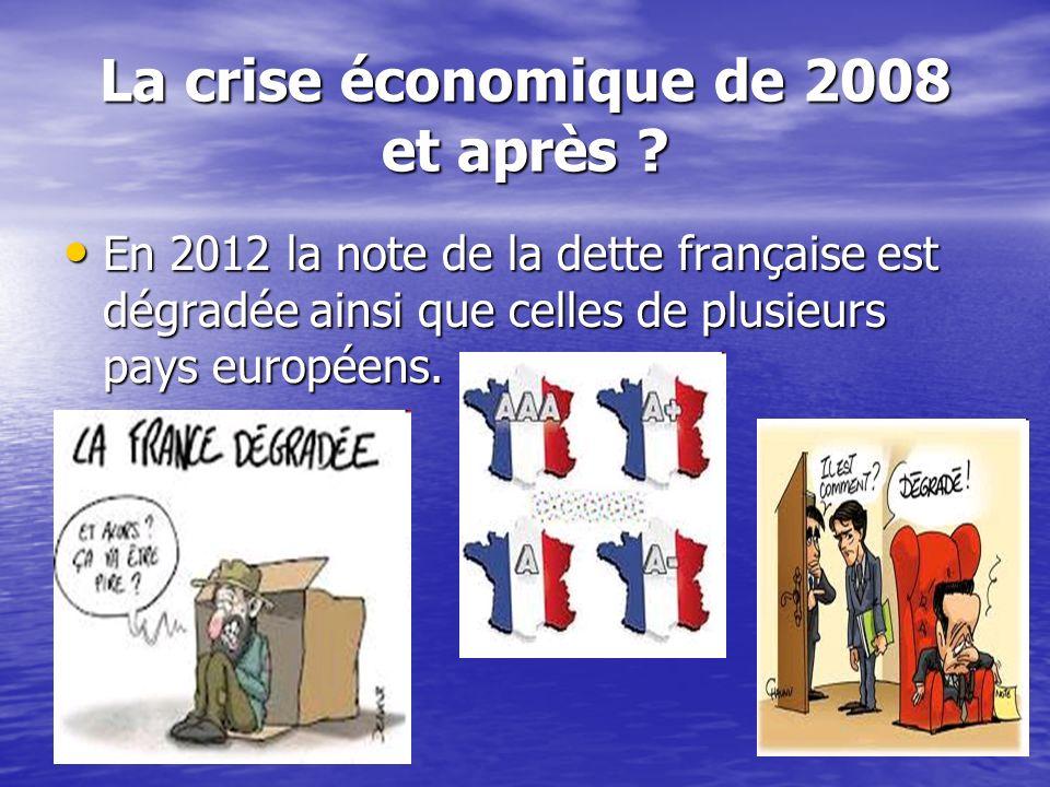La crise économique de 2008 et après ? En 2012 la note de la dette française est dégradée ainsi que celles de plusieurs pays européens. En 2012 la not
