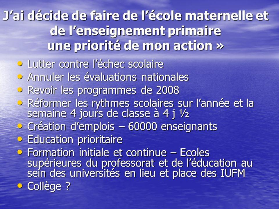 Jai décide de faire de lécole maternelle et de lenseignement primaire une priorité de mon action » Lutter contre léchec scolaire Lutter contre léchec