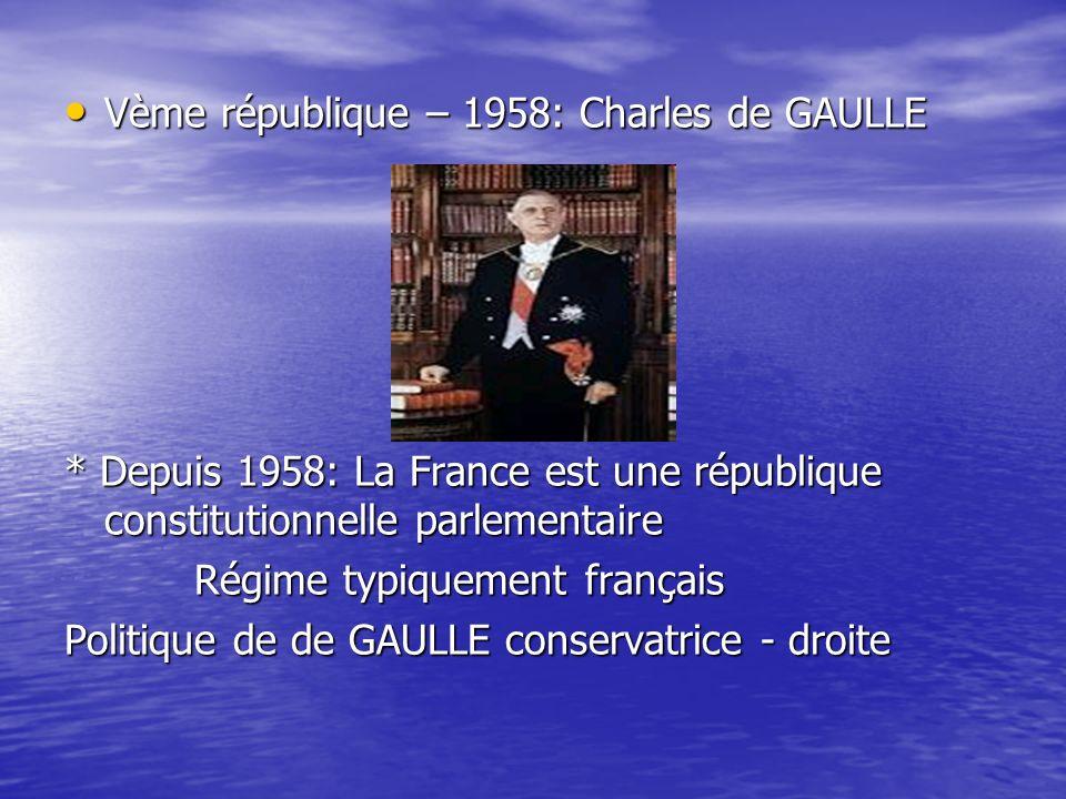 Vème république – 1958: Charles de GAULLE Vème république – 1958: Charles de GAULLE * Depuis 1958: La France est une république constitutionnelle parl