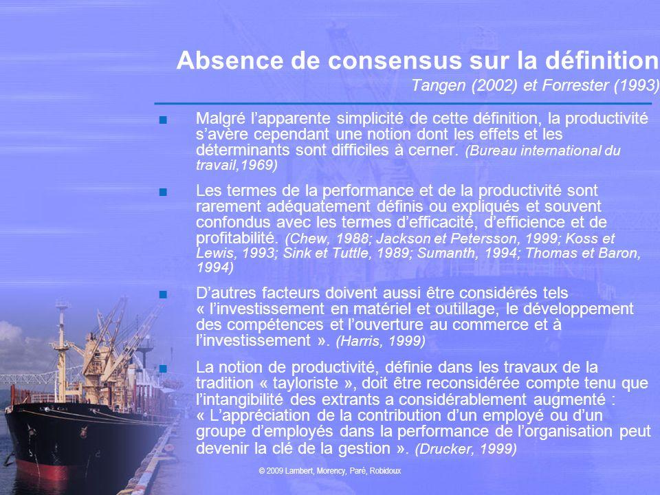 Absence de consensus sur la définition Tangen (2002) et Forrester (1993) Malgré lapparente simplicité de cette définition, la productivité savère cepe