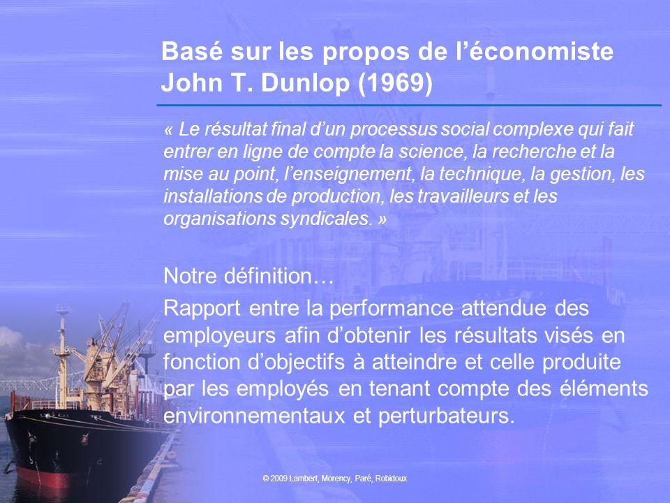 Basé sur les propos de léconomiste John T. Dunlop (1969) « Le résultat final dun processus social complexe qui fait entrer en ligne de compte la scien