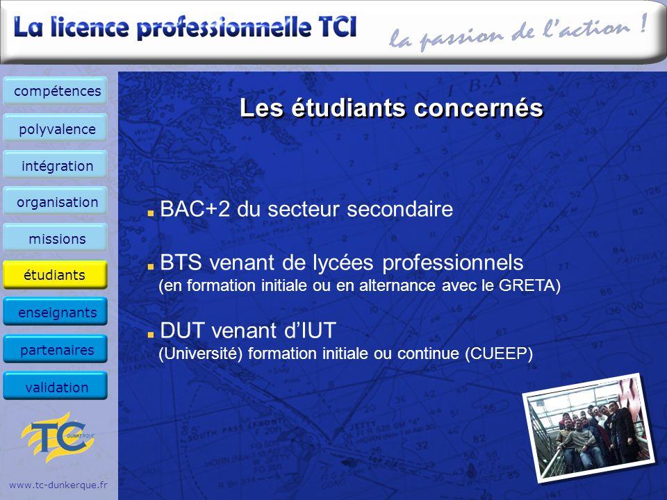Les étudiants concernés www.tc-dunkerque.fr BAC+2 du secteur secondaire BTS venant de lycées professionnels (en formation initiale ou en alternance av