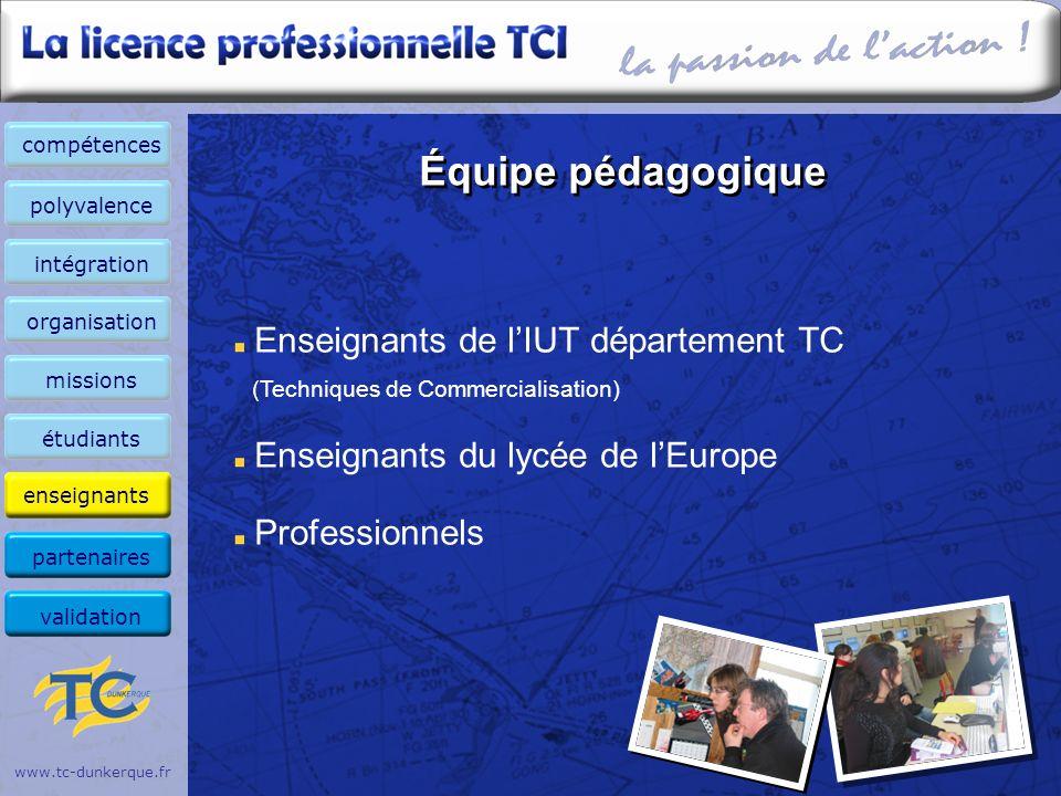 www.tc-dunkerque.fr Équipe pédagogique Enseignants de lIUT département TC (Techniques de Commercialisation) Enseignants du lycée de lEurope Profession