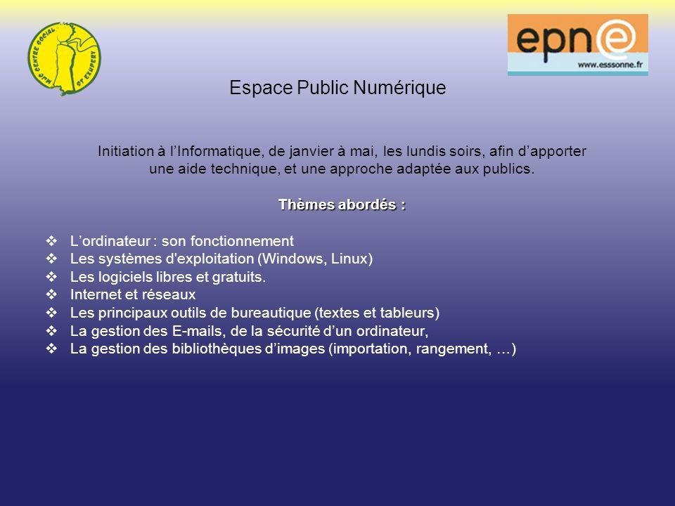 Espace Public Numérique Initiation à lInformatique, de janvier à mai, les lundis soirs, afin dapporter une aide technique, et une approche adaptée aux