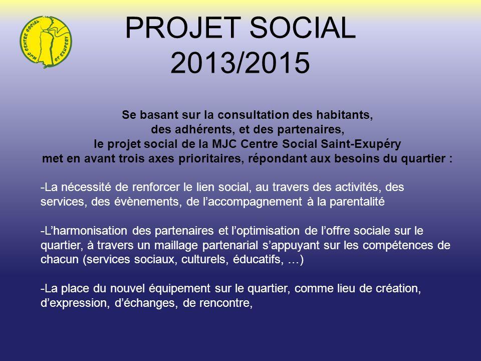 PROJET SOCIAL 2013/2015 Se basant sur la consultation des habitants, des adhérents, et des partenaires, le projet social de la MJC Centre Social Saint
