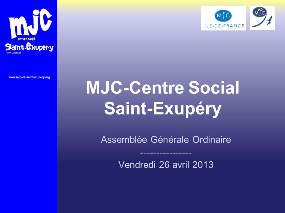 MJC-Centre Social Saint-Exupéry Assemblée Générale Ordinaire ---------------- Vendredi 26 avril 2013
