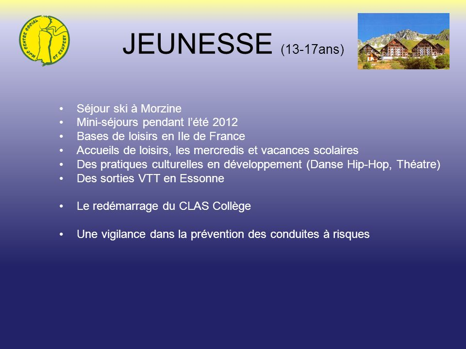 JEUNESSE (13-17ans) Séjour ski à Morzine Mini-séjours pendant lété 2012 Bases de loisirs en Ile de France Accueils de loisirs, les mercredis et vacanc