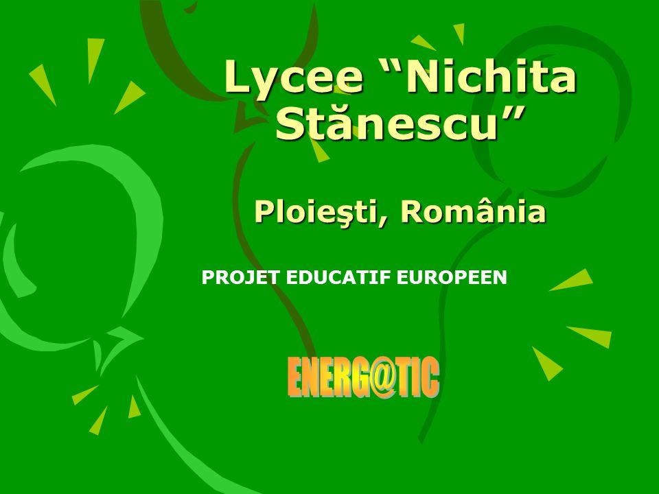 Lycee Nichita Stănescu Ploieşti, România PROJET EDUCATIF EUROPEEN