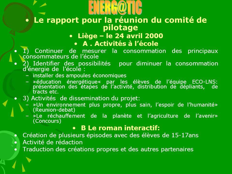 Le rapport pour la réunion du comité de pilotage Liège – le 24 avril 2000 A. Activités à lécole 1) Continuer de mesurer la consommation des principaux