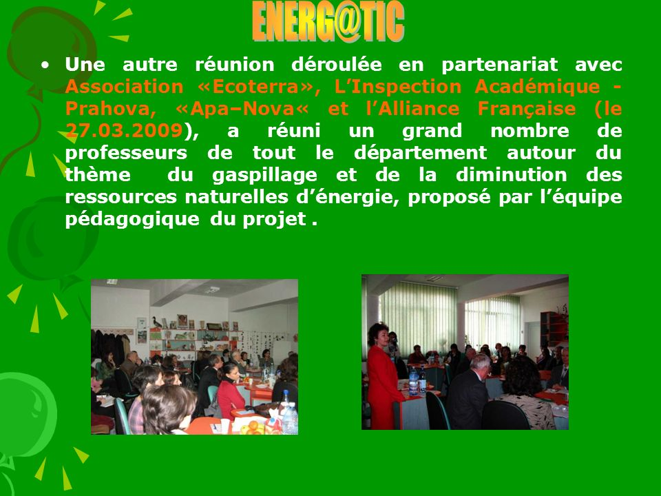 Une autre réunion déroulée en partenariat avec Association «Ecoterra», LInspection Académique - Prahova, «Apa–Nova« et lAlliance Française (le 27.03.2