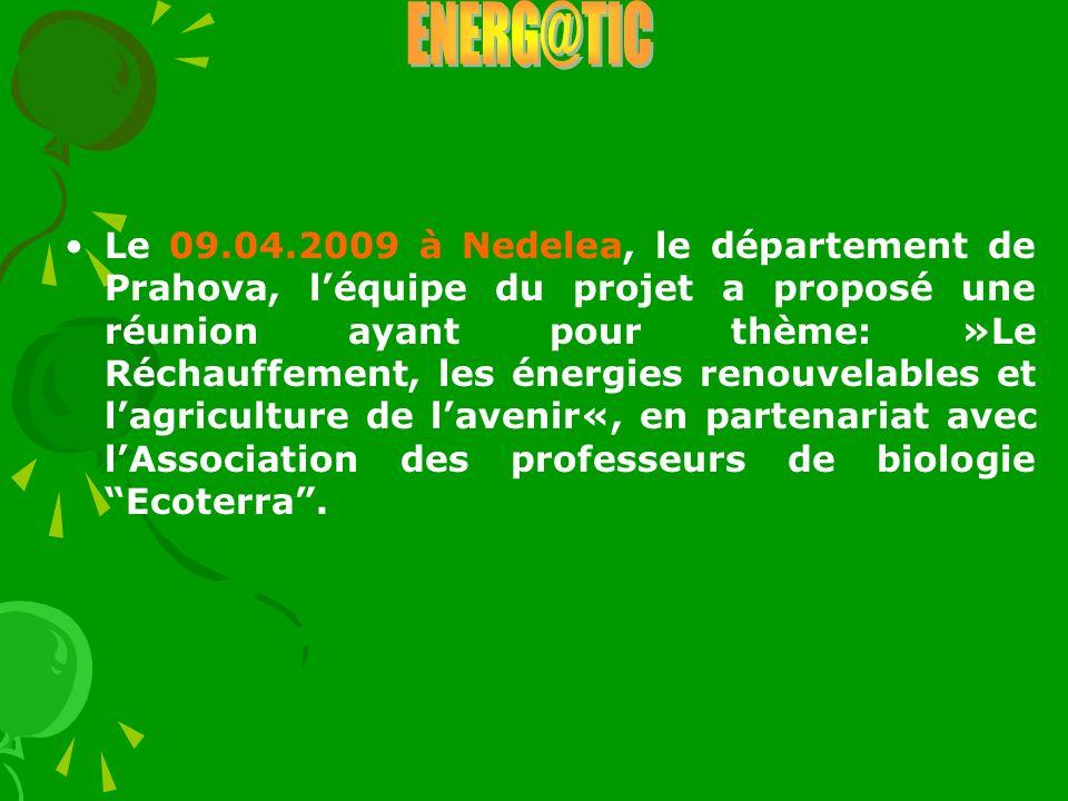 Le 09.04.2009 à Nedelea, le département de Prahova, léquipe du projet a proposé une réunion ayant pour thème: »Le Réchauffement, les énergies renouvel