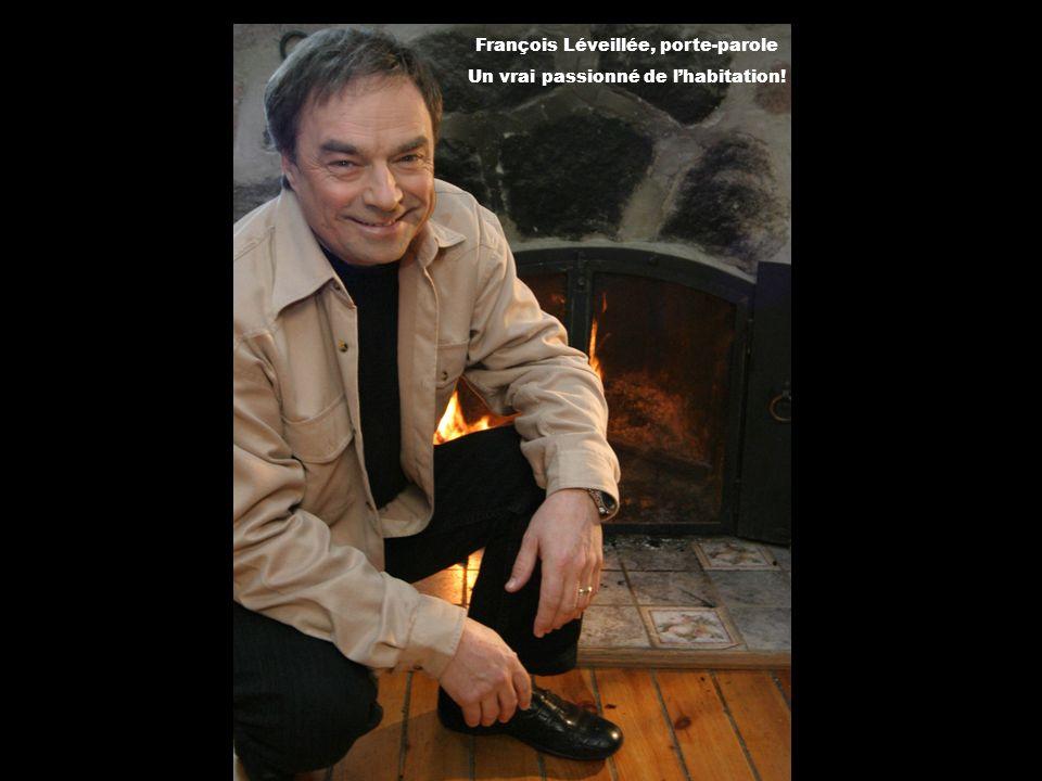 François Léveillée, porte-parole Un vrai passionné de lhabitation!